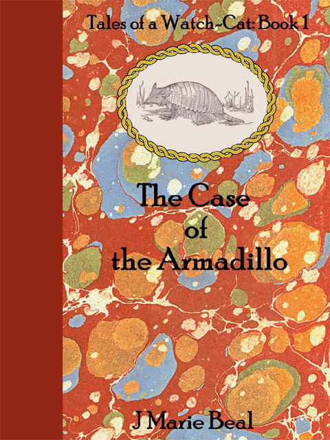 The Case of the Armadillo: Tales of a Watch-Cat: Book 1, J Marie Beal