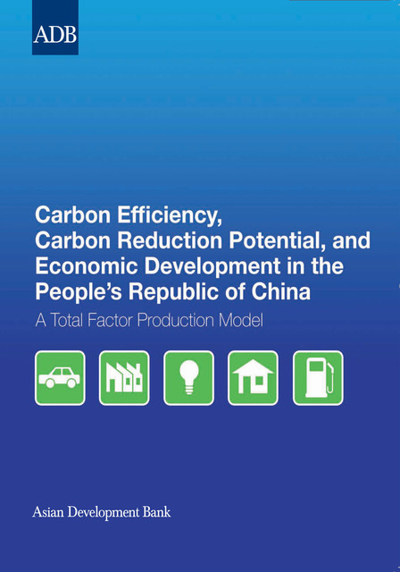 Carbon Efficiency, Carbon Reduction Potential, and Economic Development in the People's Republic of China, Hongliang Yang