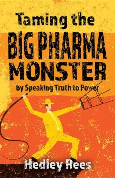 Taming The Big Pharma Monster, Hedley Rees