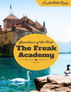 The Guardians of the Book: The Freak Academy, S.LouRita Tingey