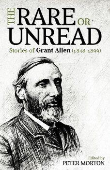 The Rare or Unread Stories of Grant Allen, Peter Morton