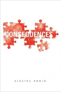 Consequences, Aleatha Romig