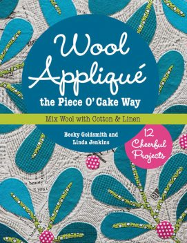 Wool Applique the Piece O' Cake Way, Becky Goldsmith