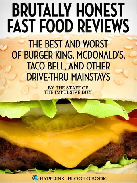 Brutally Honest Fast Food Reviews: The Best and Worst of Burger King, McDonald's, Taco Bell, and Other Drive-Thru Mainstays, Hyperink Original