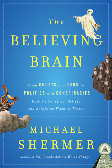 The Believing Brain, Michael Shermer