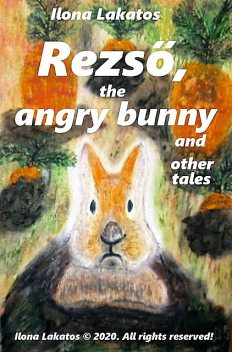 Rezső, the Angry Bunny and Other Tales, Ilona Lakatos