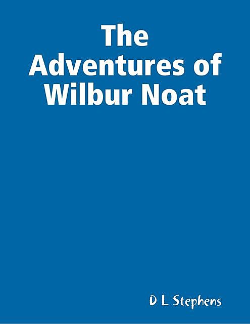 The Adventures of Wilbur Noat, D.L. Stephens