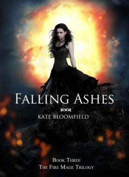 Falling Ashes (Book 3: The Fire Mage Trilogy), Kate Bloomfield