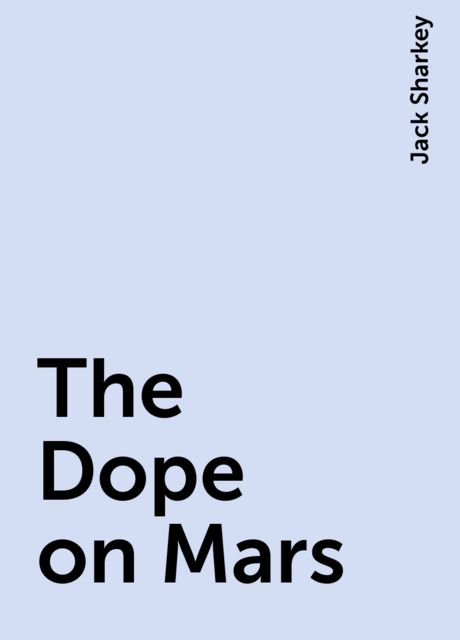 The Dope on Mars, Jack Sharkey