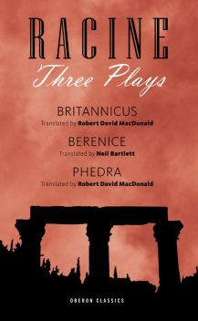 Racine: Three Plays, Jean Racine, Neil Bartlett, Robert David MacDonald