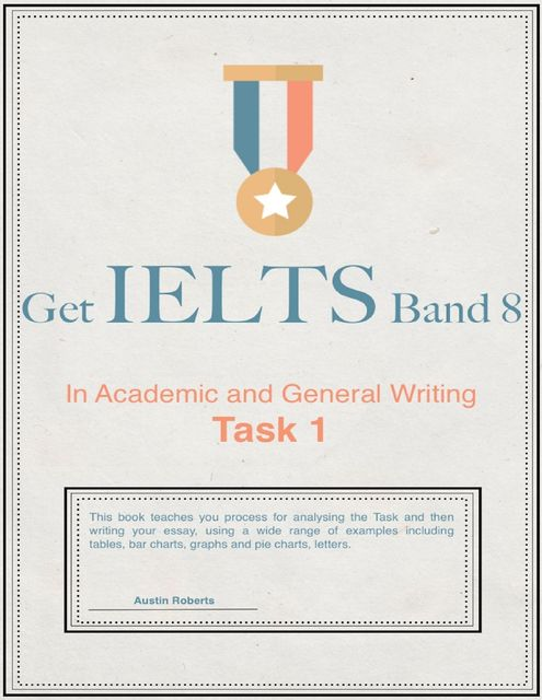 Get Ielts Band 8 – In Academic and General Writing Task 1, Austin Roberts