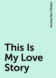 This Is My Love Story, Annisa Nur Fitriani