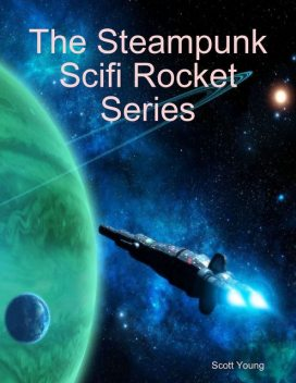 The Steampunk Scifi Rocket Series, Scott Young
