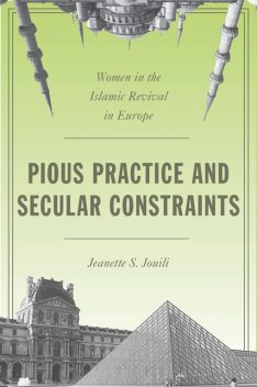 Pious Practice and Secular Constraints, Jeanette S. Jouili