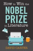 How to Win the Nobel Prize in Literature, David Carter
