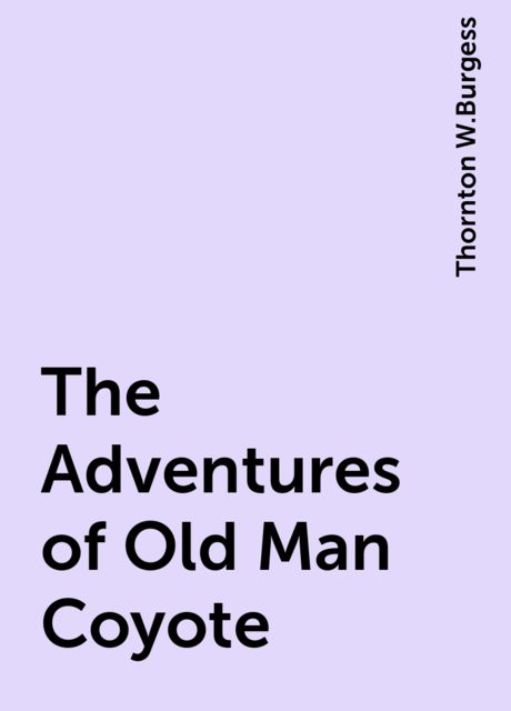 The Adventures of Old Man Coyote, Thornton W.Burgess