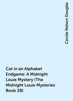 Cat in an Alphabet Endgame: A Midnight Louie Mystery (The Midnight Louie Mysteries Book 28), Carole Nelson Douglas