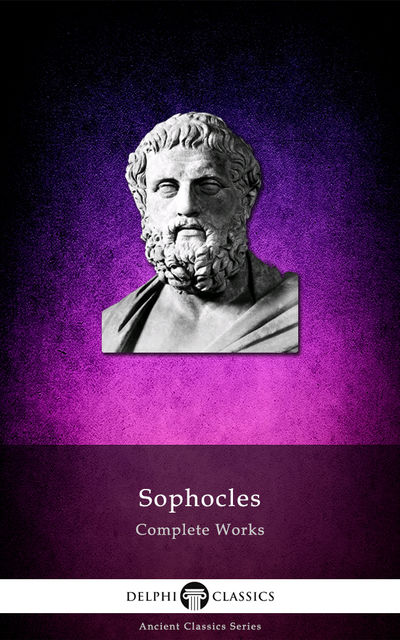 Complete Works of Sophocles (Delphi Classics), Sophocles