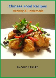 Chinese Food Recipes: Healthy & Homemade, Adam Randle