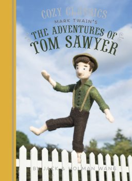 Cozy Classics: The Adventures of Tom Sawyer, Jack Wang, Holman Wang