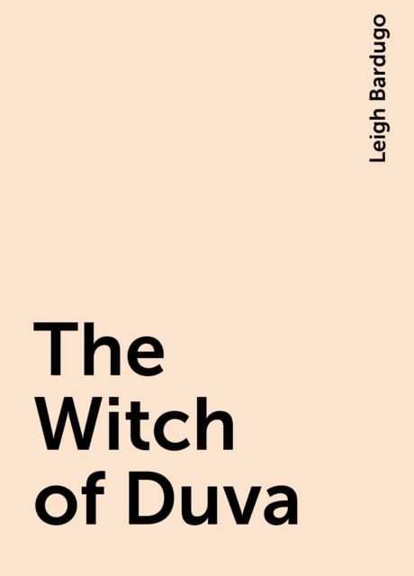 The Witch of Duva, Leigh Bardugo