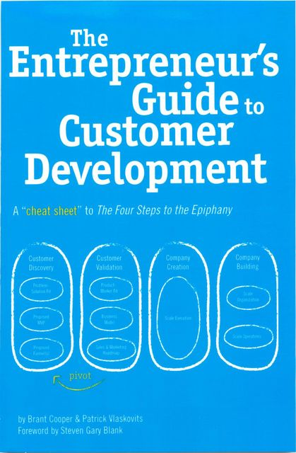 The Entrepreneur's Guide to Customer Development: A Cheat Sheet to the Four Steps to the Epiphany, Brant Cooper