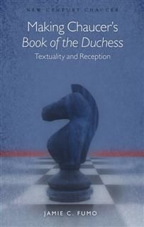 Making Chaucer's Book of the Duchess, Jamie C. Fumo