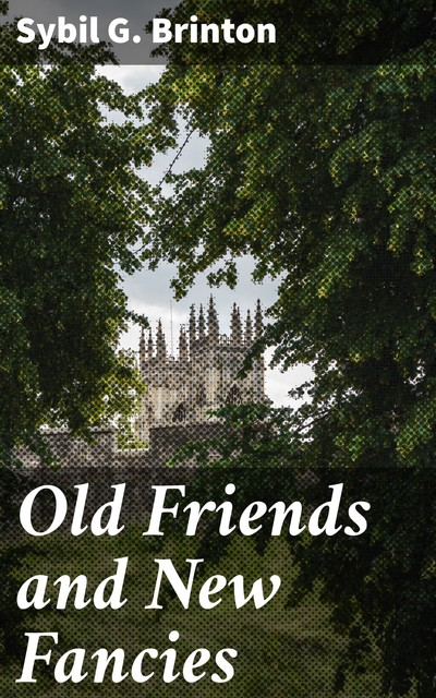 Old Friends and New Fancies, Sybil Brinton