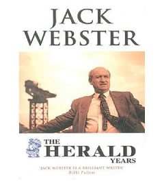 The Herald Years, Jack Webster