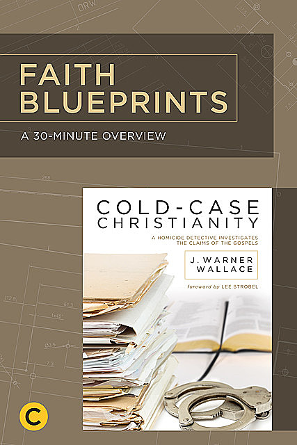 A 30-Minute Overview of Cold-Case Christianity, J. Warner Wallace