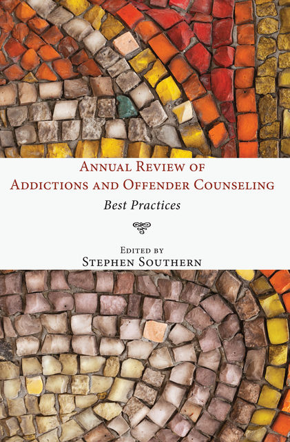Annual Review of Addictions and Offender Counseling, Stephen Southern