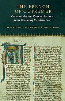 The French of Outremer, Editors, Nicholas L. Paul, Laura K. Morreale