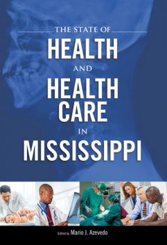 The State of Health and Health Care in Mississippi, M.A., M.P.H., Mario J.Azevedo