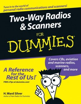 Two-Way Radios and Scanners For Dummies, H.Ward Silver