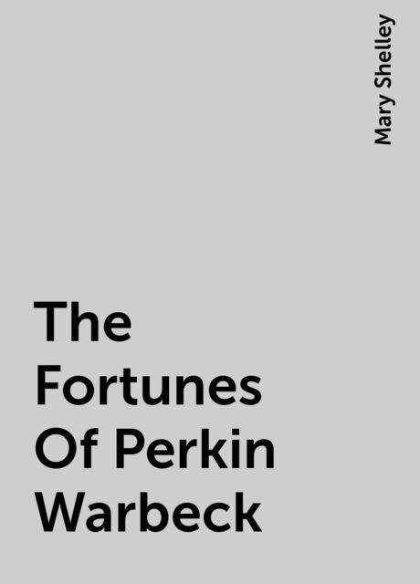 The Fortunes Of Perkin Warbeck, Mary Shelley