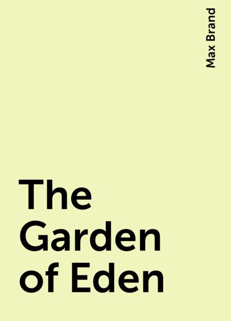 The Garden of Eden, Max Brand