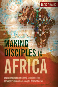 Making Disciples in Africa, Jack Pryor Chalk