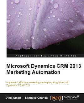 Microsoft Dynamics CRM 2013 Marketing Automation, Sandeep Chanda, Alok Singh