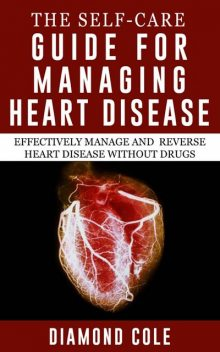 The Self-Care Guide For Managing Heart Disease, Diamond Cole