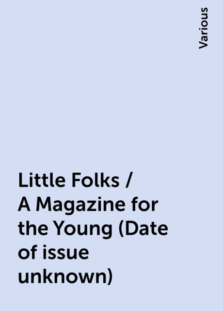 Little Folks / A Magazine for the Young (Date of issue unknown), Various