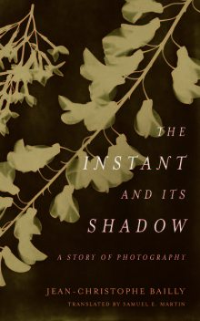 The Instant and Its Shadow, Jean-Christophe Bailly