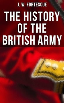 The History of the British Army, J.W.Fortescue