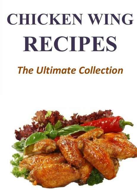 Chicken Wing Recipes – The Ultimate Collection, Adam Randle