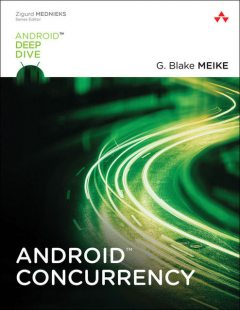 Android Concurrency (Android Deep Dive), G. Blake, Meike