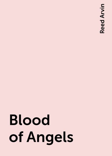 Blood of Angels, Reed Arvin