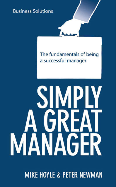 BSS: Simply a Great Manager. The fundamentals of being a successful manager, Peter Newman, Mike Hoyle