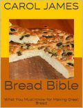 Bread Bible: What You Must Know for Making Great Bread, Carol James