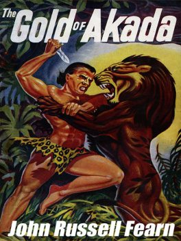 The Gold of Akada: A Jungle Adventure Novel, John Russell Fearn