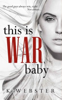 This Is War, Baby, K Webster