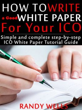 How to Write a Good White Paper For Your ICO, Randy Wells